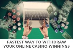 Fastest Way to Withdraw Your Online Casino Winnings