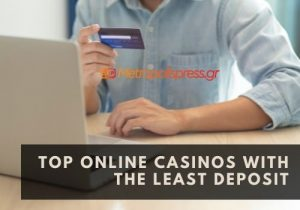 Top Online Casinos with the Least Deposit